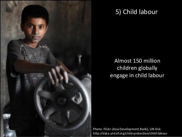 5) Child labour Photo: Flickr (Asia Development Bank), UN link: http://data.unicef.org/child-protection/child-labour Almos...