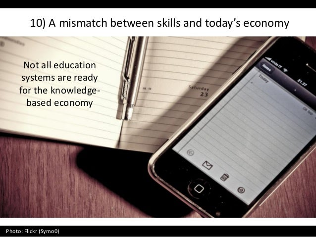 10) A mismatch between skills and today's economy Photo: Flickr (Symo0) Not all education systems are ready for the knowle...