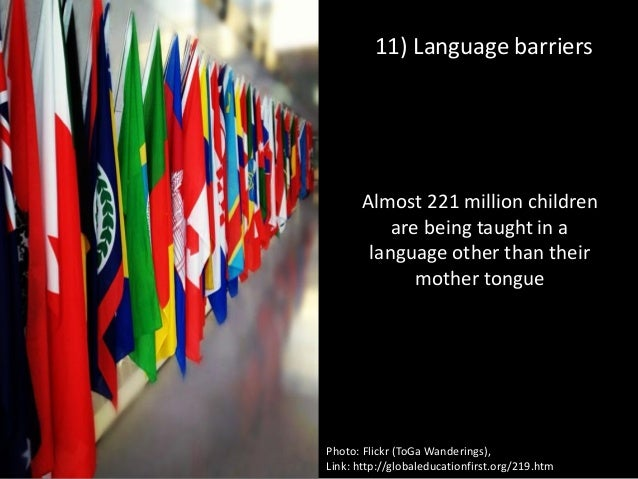 11) Language barriers Almost 221 million children are being taught in a language other than their mother tongue Photo: Fli...