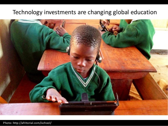 Technology investments are changing global education Photo: http://afritorial.com/ischool/