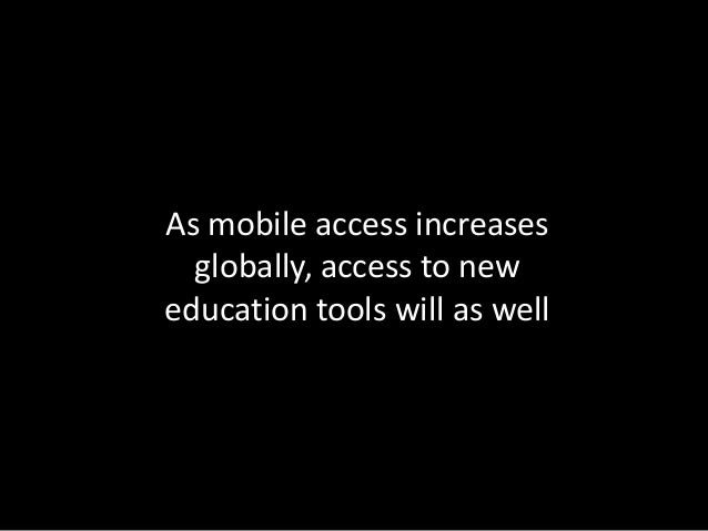 #4) Gender Discrimination As mobile access increases globally, access to new education tools will as well