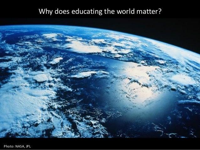 Why does educating the world matter? Photo: NASA, JPL