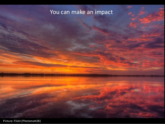Picture: Flickr (Photomatt28) You can make an impact