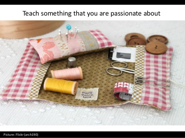 Teach something that you are passionate about Picture: Flickr (arch190)