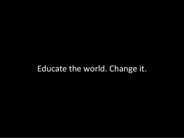 Educate the world. Change it.