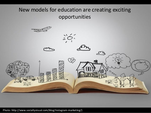 New models for education are creating exciting opportunities Photo: http://www.sociallyvisual.com/blog/instagram-marketing...