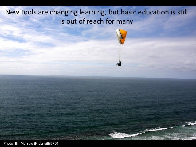 New tools are changing learning, but basic education is still is out of reach for many 7 Photo: Bill Morrow (Flickr bill85...