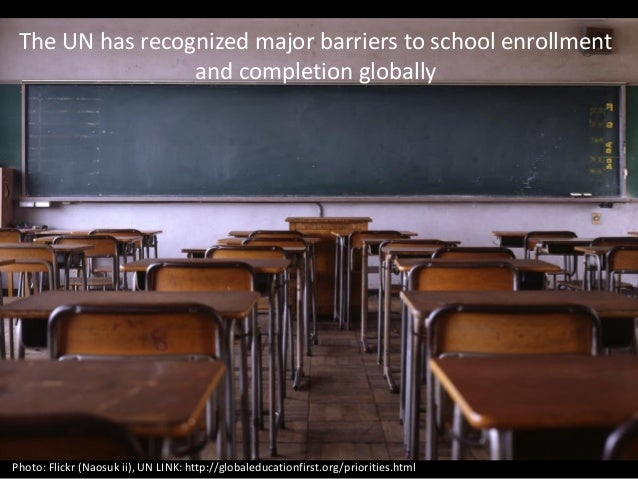 The UN has recognized major barriers to school enrollment and completion globally Photo: Flickr (Naosuk ii), UN LINK: http...