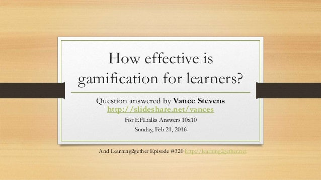 How effective is gamification for learners? Question answered by Vance Stevens http://slideshare.net/vances For EFLtalks A...