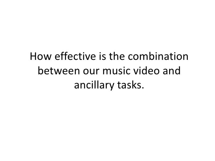 How effective is the combination between our music video and        ancillary tasks.