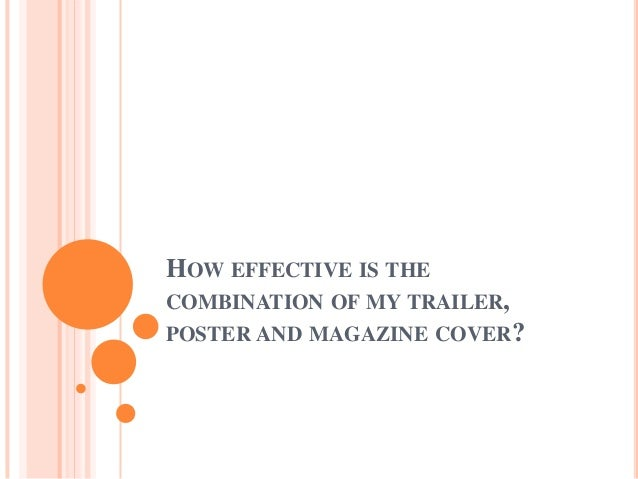 HOW EFFECTIVE IS THECOMBINATION OF MY TRAILER,POSTER AND MAGAZINE COVER?