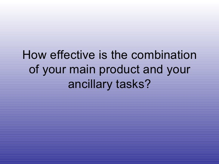 How effective is the combination of your main product and your ancillary tasks?