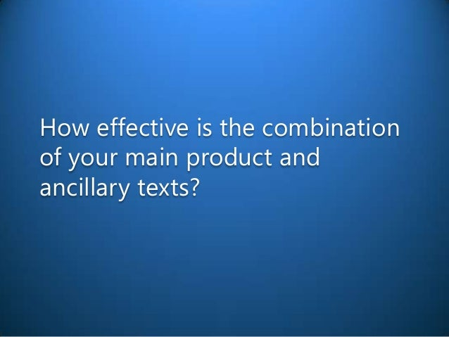 How effective is the combinationof your main product andancillary texts?