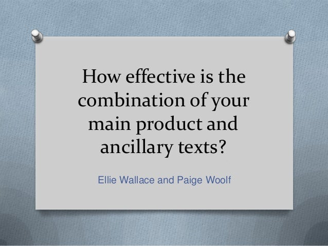 How effective is the combination of your main product and ancillary texts? Ellie Wallace and Paige Woolf
