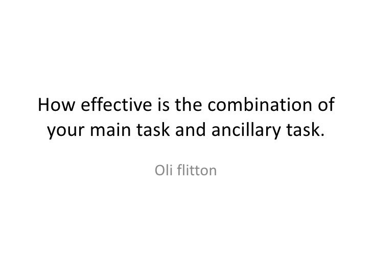How effective is the combination of your main task and ancillary task.             Oli flitton