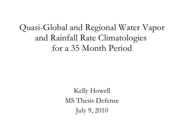 Quasi-Global and Regional Water Vapor and Rainfall Rate Climatologies  for a 35 Month Period Kelly Howell MS Thesis Defens...