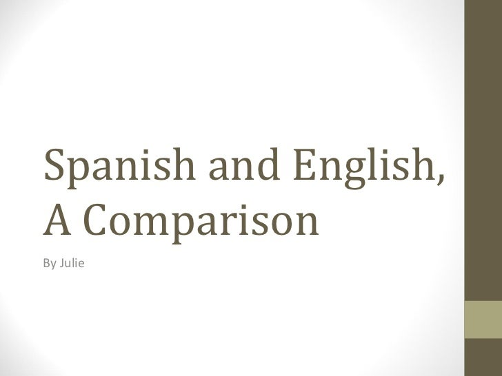 Spanish and English, A Comparison By Julie
