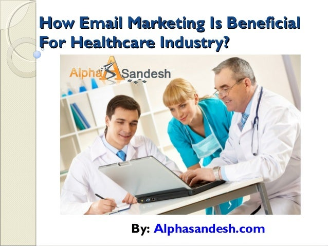How Email Marketing Is BeneficialHow Email Marketing Is BeneficialFor Healthcare Industry?For Healthcare Industry?By: Alph...