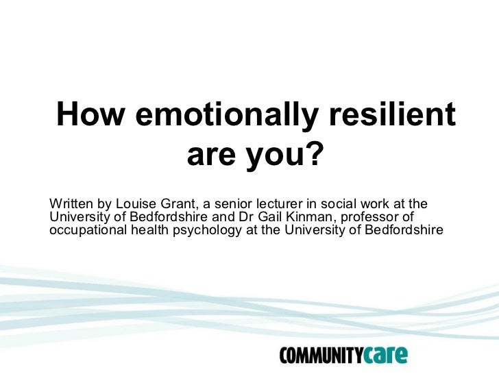 How emotionally resilient      are you?Written by Louise Grant, a senior lecturer in social work at theUniversity of Bedfo...