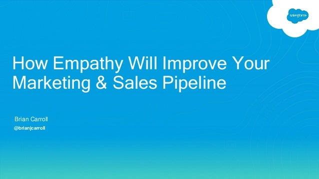 Brian Carroll @brianjcarroll How Empathy Will Improve Your Marketing & Sales Pipeline