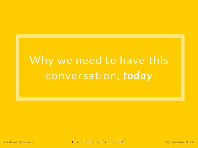 Why we need to have this conversation, today twitter: @ddoers by Gesche Haas