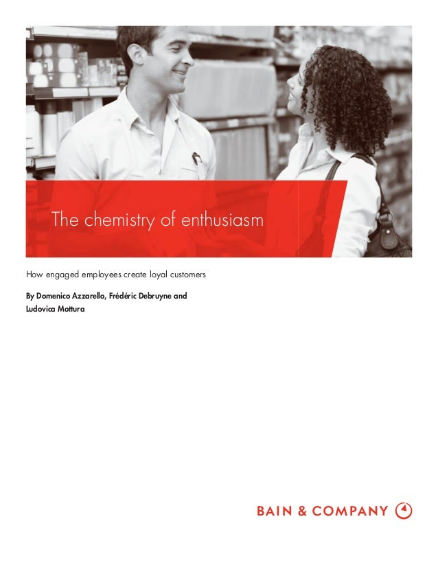 The chemistry of enthusiasm How engaged employees create loyal customers By Domenico Azzarello, Frédéric Debruyne and Ludo...
