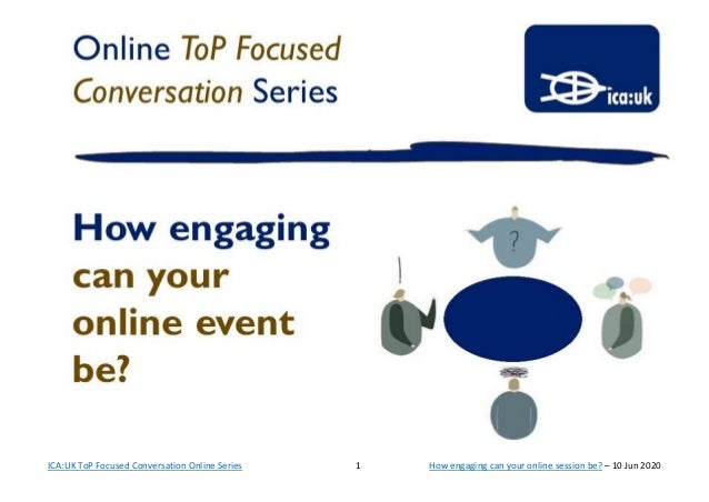 ICA:UK ToP Focused Conversation Online Series 1 How engaging can your online session be? – 10 Jun 2020