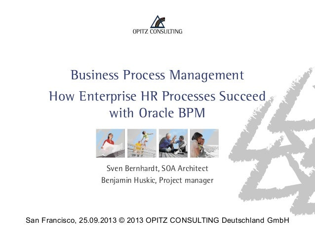 San Francisco, 25.09.2013 © 2013 OPITZ CONSULTING Deutschland GmbH Business Process Management How Enterprise HR Processes...