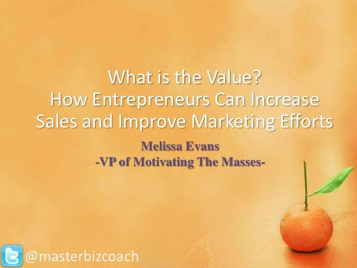 What is the Value?  How Entrepreneurs Can Increase Sales and Improve Marketing Efforts                 Melissa Evans      ...