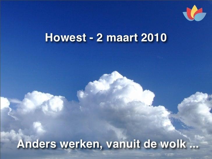 Howest - 2 maart 2010     Anders werken, vanuit de wolk ...