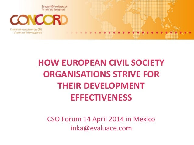 HOW EUROPEAN CIVIL SOCIETY ORGANISATIONS STRIVE FOR THEIR DEVELOPMENT EFFECTIVENESS CSO Forum 14 April 2014 in Mexico inka...