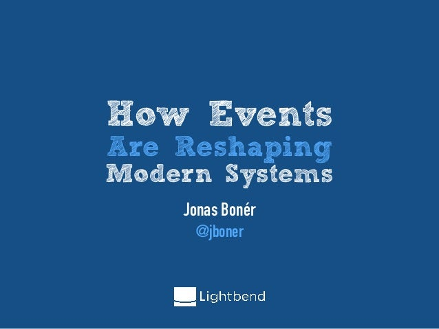 How Events Are Reshaping Modern Systems Jonas Bonér @jboner
