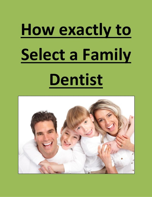 How exactly toSelect a Family    Dentist
