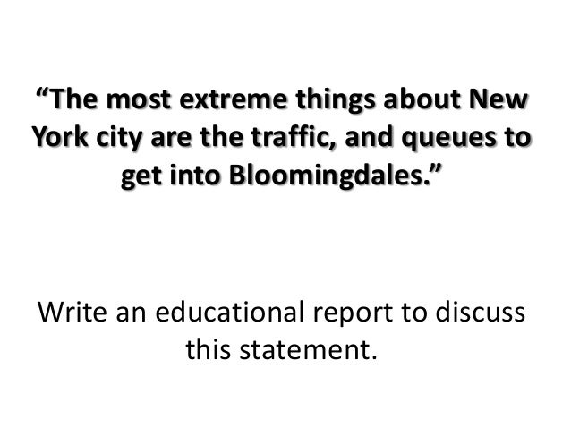 """""""The most extreme things about NewYork city are the traffic, and queues to       get into Bloomingdales.""""Write an educatio..."""