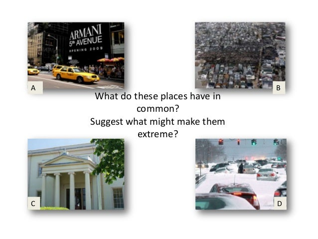 A                                   B     What do these places have in              common?    Suggest what might make the...