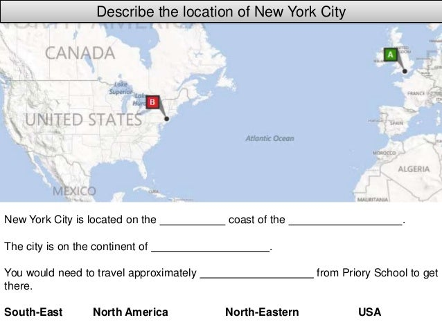 Describe the location of New York CityNew York City is located on the          coast of the                     .The city ...