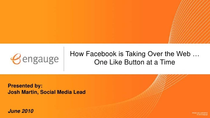 How Facebook is Taking Over the Web …                              One Like Button at a Time   Presented by: Josh Martin, ...