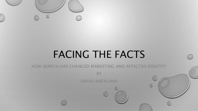 FACING THE FACTS HOW SEARCH HAS CHANGED MARKETING AND AFFECTED IDENTITY BY DAVID AMERLAND
