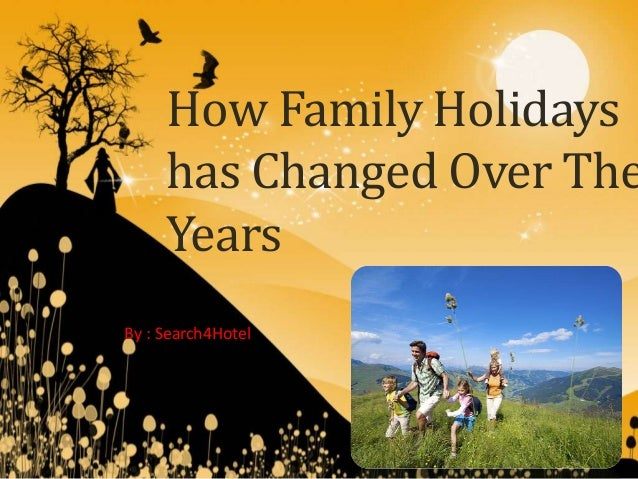 How Family Holidays     has Changed Over The     YearsBy : Search4Hotel