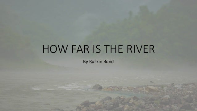 HOW FAR IS THE RIVER By Ruskin Bond