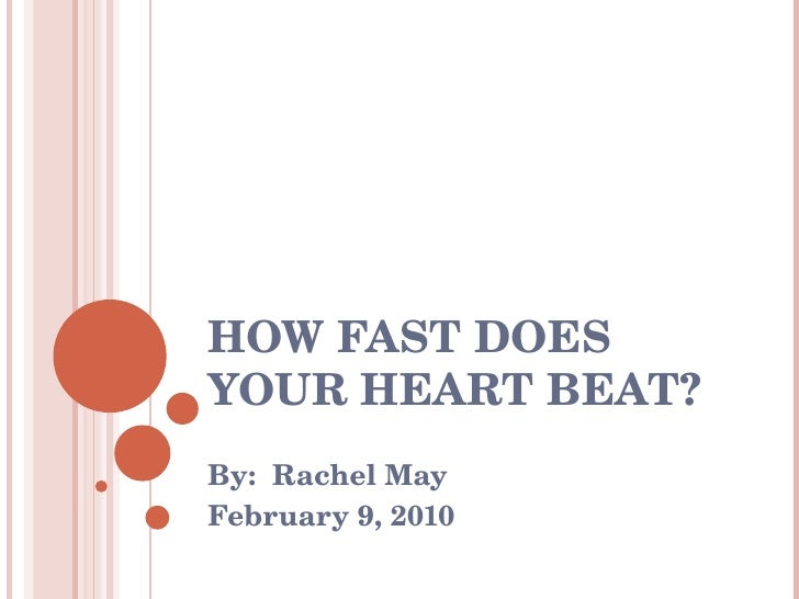 HOW FAST DOES YOUR HEART BEAT? By:  Rachel May February 9, 2010
