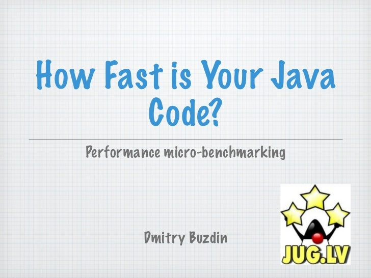 How Fast is Your Java       Code?   Performance micro-benchmarking           Dmitry Buzdin