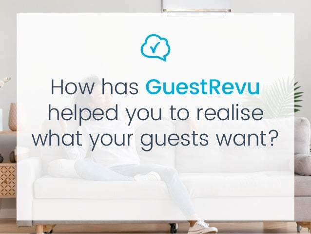 How has GuestRevu helped you to realise what your guests want?