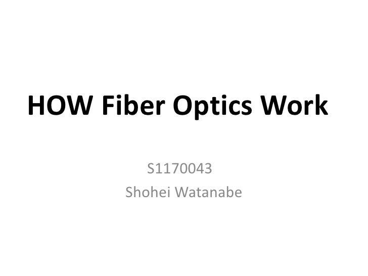 HOW Fiber Optics Work          S1170043       Shohei Watanabe