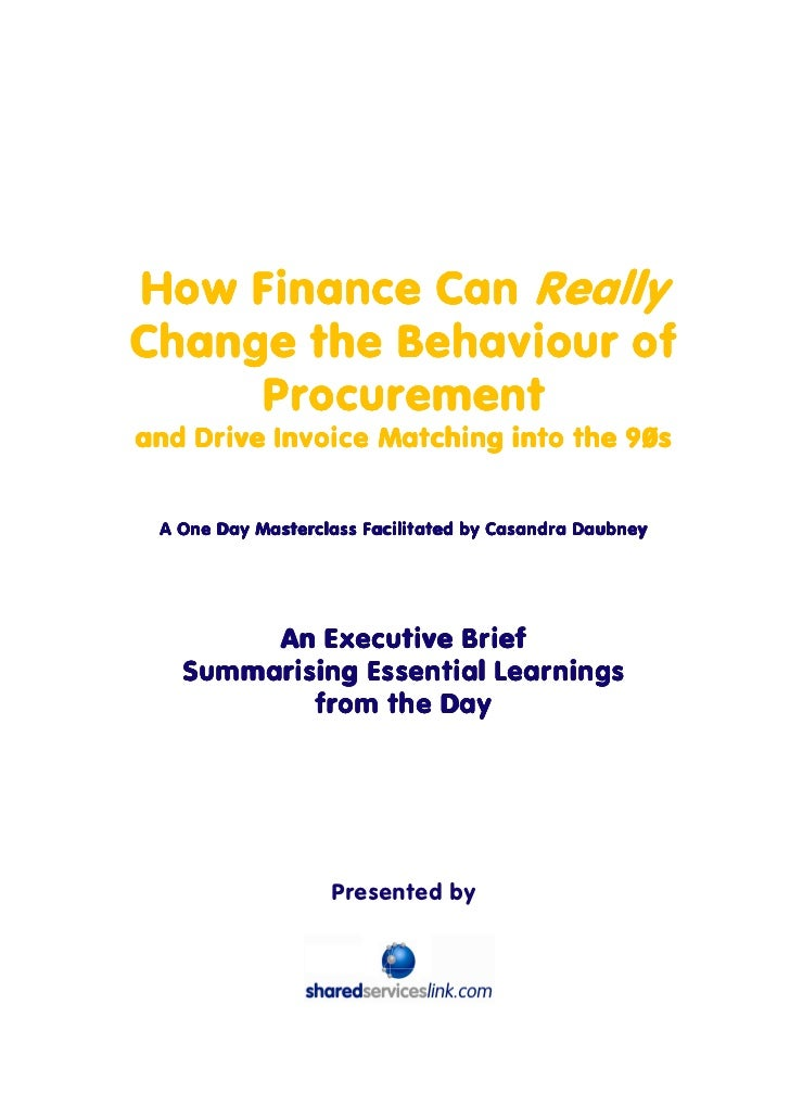How Finance Can Really Change the Behaviour of      Procurement and Drive Invoice Matching into the 90s    A One Day Maste...