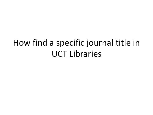 How find a specific journal title in         UCT Libraries