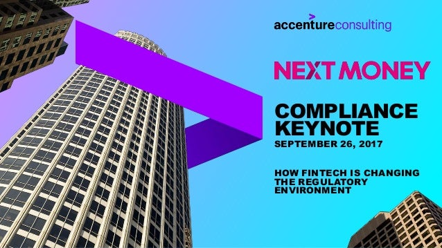 COMPLIANCE KEYNOTE SEPTEMBER 26, 2017 HOW FINTECH IS CHANGING THE REGULATORY ENVIRONMENT
