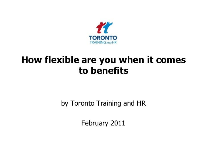 How flexible are you when it comes to benefits<br />by Toronto Training and HR <br />February 2011<br />