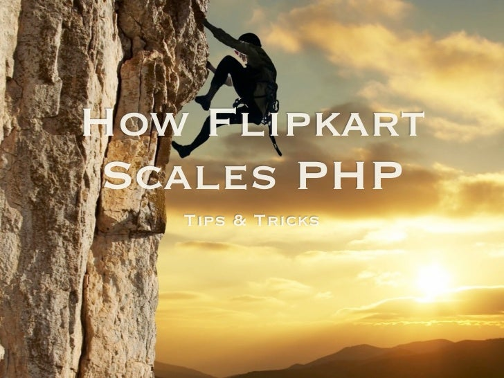 How Flipkart Scales PHP   Tips & Tricks