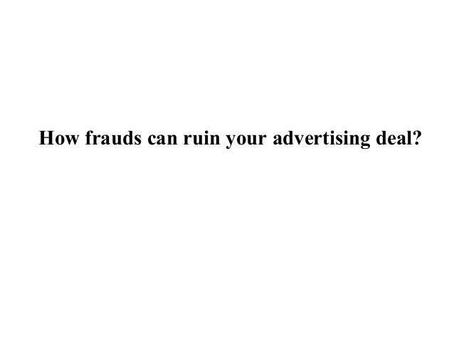 How frauds can ruin your advertising deal?